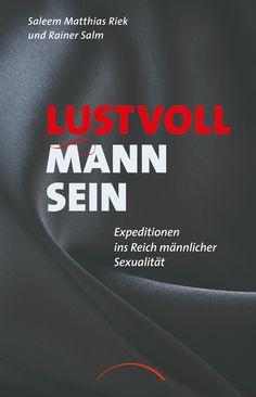 Saleem Matthias Riek und Rainer Salm: Lustvoll Mann sein - Expeditionen ins Reich männlicher Sexualität  ISBN 978-3-89901-920-9