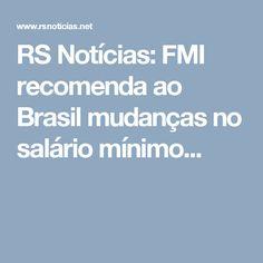 RS Notícias: FMI recomenda ao Brasil mudanças no salário mínimo...