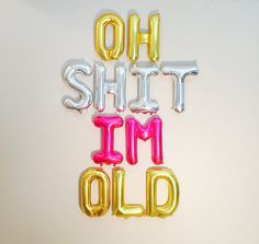 Oh Shit Im old :) Perfect way to Celebrate the 40th, 50th and 60th Birthday :) THESE ARE AIR FILLED, NON FLOATING BALLOONS that are meant to be hung as a BANNER or taped to wall for a BACKDROP! This Listing Includes: * Set of NON FLOAT Balloons spelling out OH SHIT IM OLD (or choose