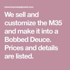 We sell and customize the M35 and make it into a Bobbed Deuce. Prices and details are listed.