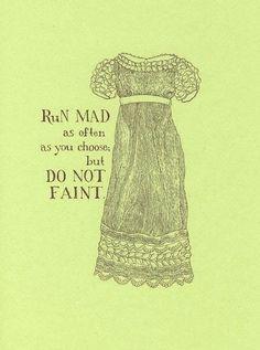 """""""Run as often as you choose; but do not faint."""" - jane austen"""