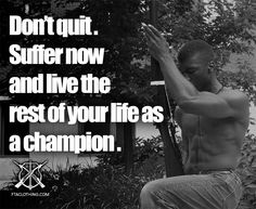 Suffer now. But don't quit.