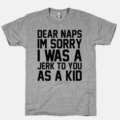 Tired enough to wish that there was a rollover plan for all of your childhood naps.   28 T-Shirts For When You Literally Cannot