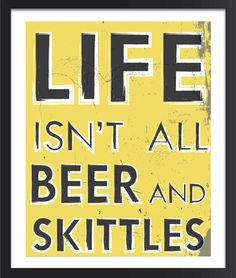 Life is Not Always Beer and Skittles by FlyGraphics on Etsy, All Beer, Best Beer, Craft Beer Brands, Beer Images, I Drink Coffee, Beer Snob, Home Brewing Beer, Home Goods Decor, Beer Humor