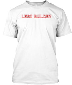 Lego Builder Toys Blocks Toy T Shirt White T-Shirt Front