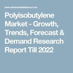Polyisobutylene Market - Growth, Trends, Forecast & Demand Research Report Till 2022