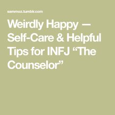 "Weirdly Happy — Self-Care & Helpful Tips for INFJ ""The Counselor"""