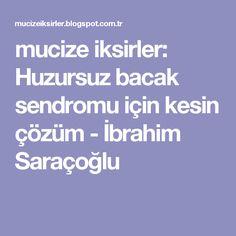 mucize iksirler: Huzursuz bacak sendromu için kesin çözüm - İbrahim Saraçoğlu
