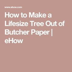 How to Make a Lifesize Tree Out of Butcher Paper | eHow