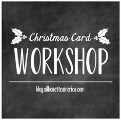 Silhouette Blog: Christmas Card Workshop 12/10-12/14