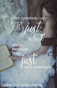 """If someone says ""It's just a book."" smile, because they just don't understand."