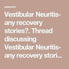 Vestibular Neuritis- any recovery stories? Thread discussing Vestibular Neuritis- any recovery stories? Lord Please Help Me, Vestibular Neuritis, Vertigo, Biology, Recovery, Wilderness Survival, Healing