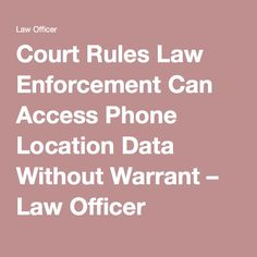 Court Rules Law Enforcement Can Access Phone Location Data Without Warrant – Law Officer