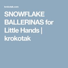 SNOWFLAKE BALLERINAS for Little Hands | krokotak