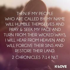 Be humble and pray. Turn away from your wicked ways.. 2 Chronicles 7:14