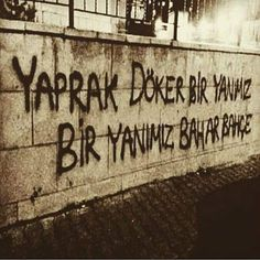 Yaprak döker bir yanımız, Bir yanımız bahar bahçe. - Hasan Hüseyin Korkmazgil / Öyle Bir Yerdeyim Ki Street Graffiti, Graffiti Art, Street Art, Galaxy Wallpaper, Spring Garden, Powerful Words, Wall Quotes, Tag Art, Cool Words