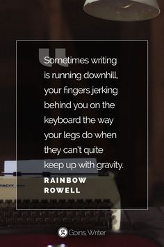 """Sometimes writing is running downhill..."" ―Rainbow Rowell"