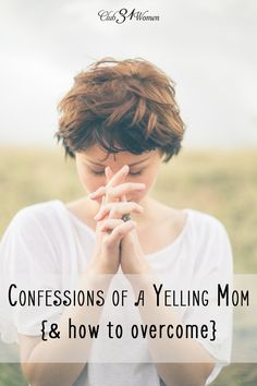 Are you a yelling mom? And it's not how you ever wanted it to be? Here's how I was able to overcome my bad habit of yelling at my kids....and how YOU CAN too. Confessions of a Yelling Mom {& How to Overcome} ~ Club31Women