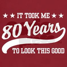 Funny 80th Birthday T-Shirt on CafePress.com