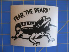 Fear The Beard!  Bearded Dragon Decal - Sticker 4x3 Any Color