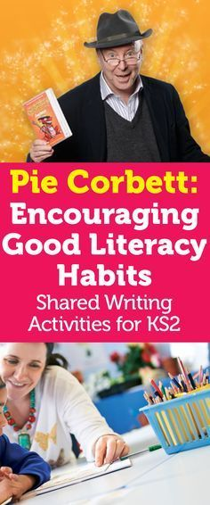 Pie Corbett – Encourage Good Literacy Habits With These Shared Writing Activities