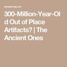 300-Million-Year-Old Out of Place Artifacts? | The Ancient Ones