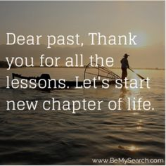 Dear past, Thank you for all the lessons. Let's start new chapter of life. Good Moring Quotes, Live In The Now, New Chapter, Morning Quotes, Good Morning, Positivity, Let It Be, Pathways, Life