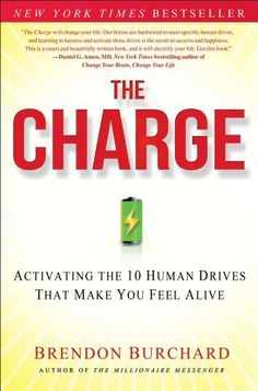 The Charge: Activating the 10 Human Drives That Make You Feel Alive by Brendon Burchard. $17.22. Publication: May 15, 2012