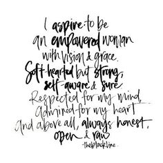 I aspire to be an empowered woman. with vision and grace. soft hearted but strong. self-aware and sure. respected for my mind, admired for my heart and above all, always honest, open and raw. Great Quotes, Quotes To Live By, Me Quotes, Motivational Quotes, Self Made Quotes, Quotes Images, Quick Quotes, Girly Quotes, Random Quotes
