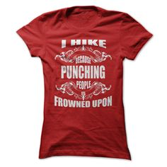 I HIKE BECAUSE PUNCHING PEOPLE IS FROWNED UPON.