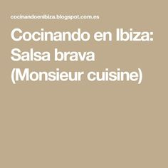 Cocinando en Ibiza: Salsa brava (Monsieur cuisine) Lidl, Ibiza, Baking, Spanish Omelette, Food Cakes, Lemon Sorbet, Meal, Recipe Books, Food Processor
