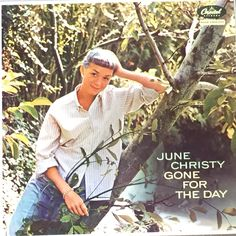 June Christy. Gone for the day