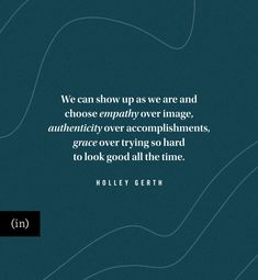 We can show up as we are and choose empathy over image, authenticity over accomplishments, grace over trying so hard to look good all the time. Writing Courses, Speak Life, Greater Good, Show Up, Feeling Stuck, Normal Life, Live Love, Jesus Quotes, We Need