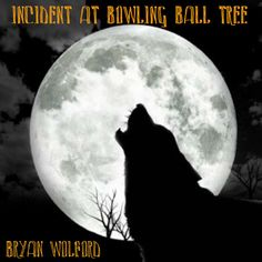 Episode 81: Bryan Wolford's INCIDENT AT BOWLING BALL TREE    This week, I'm reading aloud an original short story; a nostalgic little tale about the bygone summer days of youth, filled with baseball games, swimmin' holes, and really, really pissed off wolves.