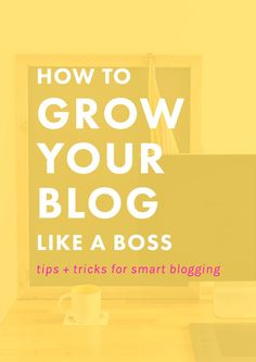 How to Grow Your Blog [Like a Boss] - The Nectar Collective