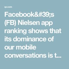 Facebook's (FB) Nielsen app ranking shows that its dominance of our mobile conversations is total — Quartz