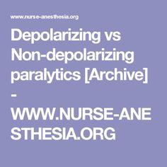 Depolarizing vs Non-depolarizing paralytics [Archive]  - WWW.NURSE-ANESTHESIA.ORG