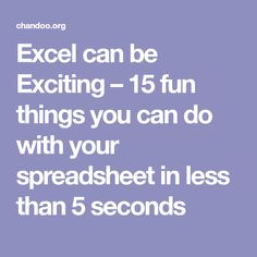 Excel can be Exciting – 15 fun things you can do with your spreadsheet in less than 5 seconds