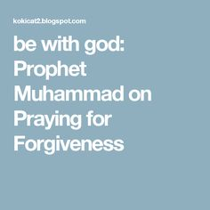 be with god: Prophet Muhammad on Praying for Forgiveness