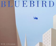 Best Books for Kids 2013: Bluebird by Bob Staake. Wonderful picture book for kids of all ages.