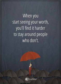 Quotes When you start seeing your worth, you'll find it harder to stay around people who don't.