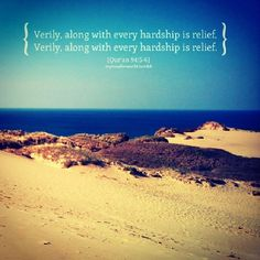 """Verily, along with every hardship is relief, Verily along with every hardship is relief."""