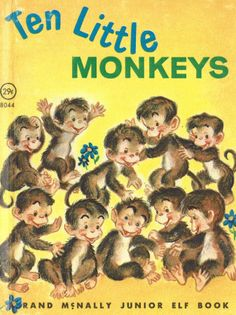 ten little monkeys jumping on the bed......My son Ricky`s favorite book when he was little.I still have it.