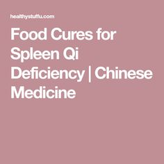 Food Cures for Spleen Qi Deficiency | Chinese Medicine