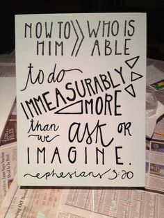 He can do IMMEASURABLY MORE than we can even imagine! How incredible! What hope there is in this truth.