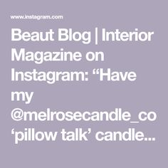 "Beaut Blog | Interior Magazine on Instagram: ""Have my @melrosecandle_co 'pillow talk' candle lit. Trying to relax before bedtime! It's really wet and miserable outside, makes me want to…"" Interiors Magazine, Pillow Talk, Bedtime, The Outsiders, Things I Want, Relax, Candles, Pillows, How To Make"