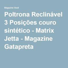 Poltrona Reclinável 3 Posições couro sintético - Matrix Jetta - Magazine Gatapreta
