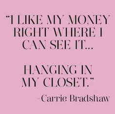 Carrie Bradshaw is your idol and you know it.