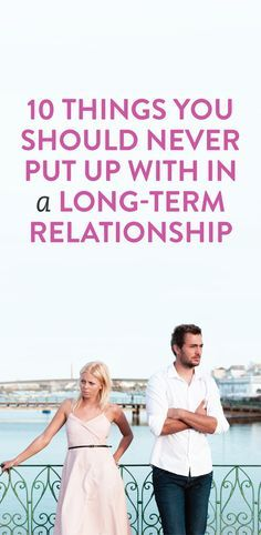 10 Things You Should Never Put Up With In A Long Term Relationship 7 out of 10... How depressing.