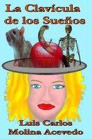 La Clavícula de los Sueños, an ebook by Luis Carlos Molina Acevedo at Smashwords